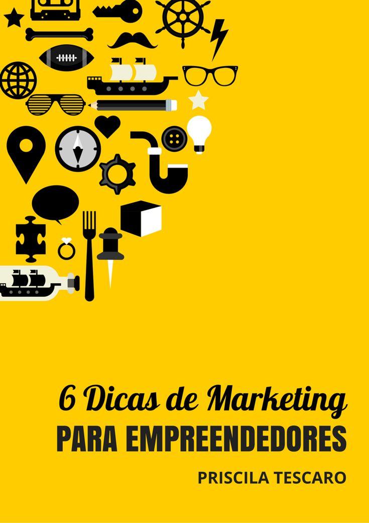 "Baixe grátis o e-book ""6 Dicas de Marketing para Empreendedores"" - www.priscilatescaro.com.br/inscreva-se/ #empreendedorismo #empreender #pequenosnegocios #marketingparaempreendedores"