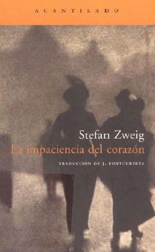 La impaciencia del corazón de Stefan Zwig.  Es sin duda uno de los mejores libros de Zweig, un sobrecogedor retrato de la insondable naturaleza humana que atrapa al lector. Leyéndolo se visualiza la acción, se indaga en el mundo de los sentimientos de los personajes y se disfruta de su lectura.
