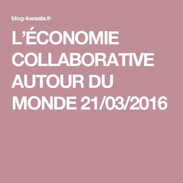 L'ÉCONOMIE COLLABORATIVE AUTOUR DU MONDE  21/03/2016