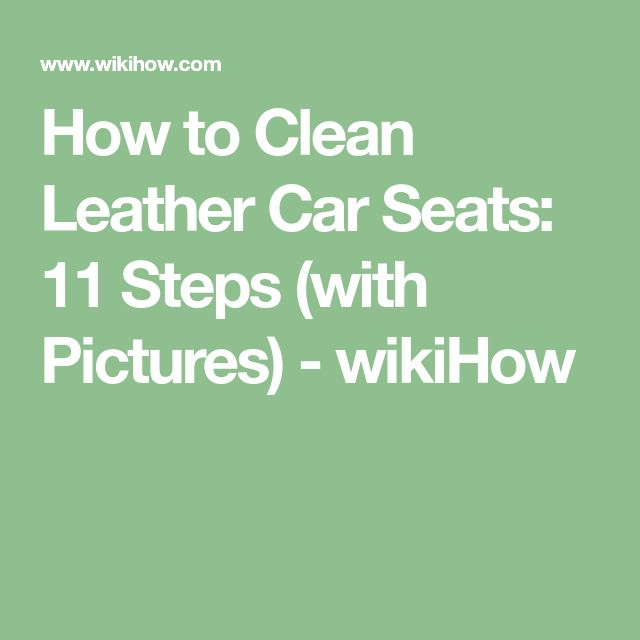 How to Clean Leather Car Seats: 11 Steps (with Pictures) - wikiHow