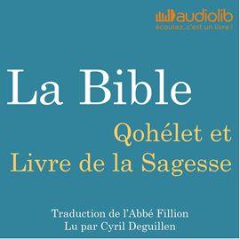 Livre audio Qohélet et Livre de la Sagesse: La Bible  - auteur Louis-Claude Fillion   - lu par Cyril Deguillen