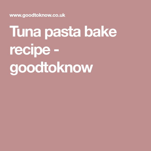 Tuna pasta bake recipe - goodtoknow
