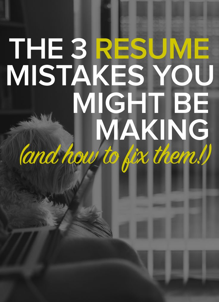 3 resume mistakes you might be making how to fix them