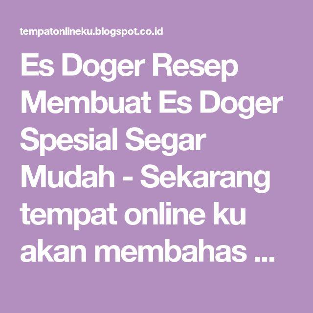 Es Doger Resep Membuat Es Doger Spesial Segar Mudah - Sekarang tempat online ku akan membahas Resep Membuat Es Doger Spesial Segar Mu...