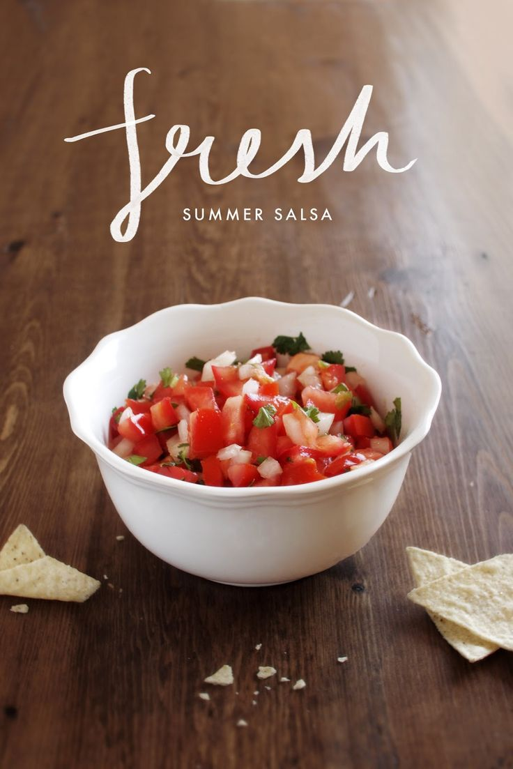 Fresh Summer Salsa: 3 roma tomatoes 1/2 cup chopped onion 2 garlic cloves 2 tbsp chopped fresh cilantro 1/4 jalapeño  1/4 tsp salt  In no particular order chop everything up, add the salt and give it a good stir. You can also try adding pineapple, black beans, or avocado