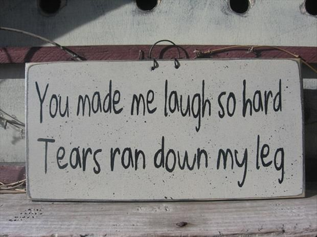 Happiness is like peeing your pants. Everyone can see it, but only you can feel its warmth. lol