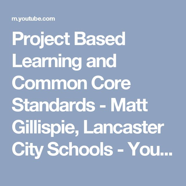Project Based Learning and Common Core Standards - Matt Gillispie, Lancaster City Schools - YouTube