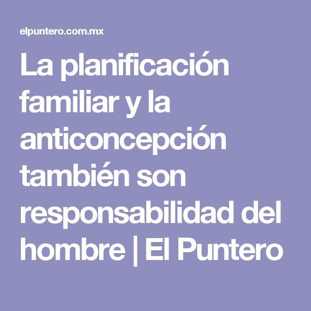 La planificación familiar y la anticoncepción también son responsabilidad del hombre   El Puntero