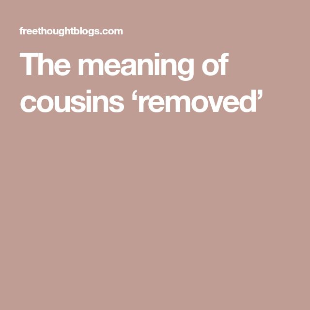 The meaning of cousins 'removed'