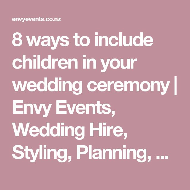 8 ways to include children in your wedding ceremony | Envy Events, Wedding Hire, Styling, Planning, Auckland