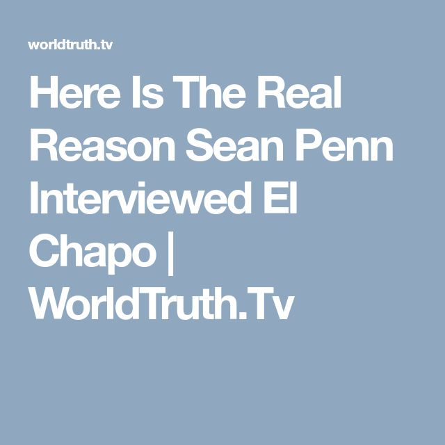 Here Is The Real Reason Sean Penn Interviewed El Chapo | WorldTruth.Tv