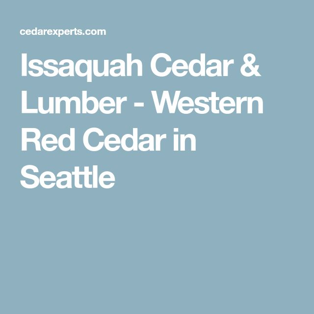 Issaquah Cedar & Lumber - Western Red Cedar in Seattle