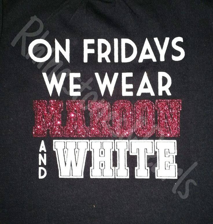 On Fridays we wear Maroon and White school spirit shirt                                                                                                                                                      More