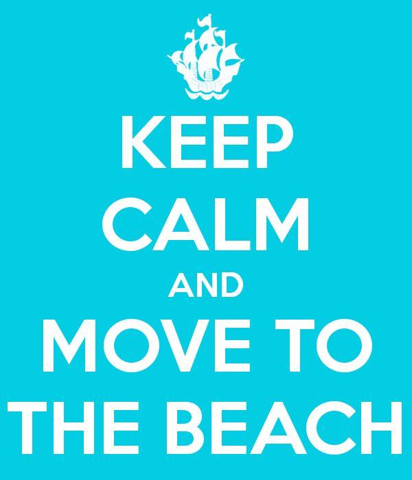 KEEP CALM AND MOVE TO THE BEACH Beach life