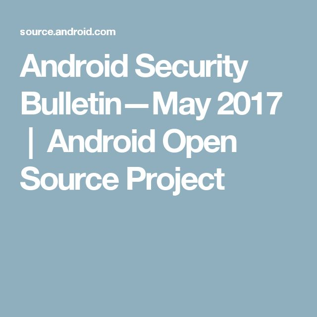 Android Security Bulletin—May 2017 | Android Open Source Project