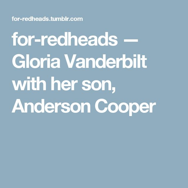for-redheads — Gloria Vanderbilt with her son, Anderson Cooper