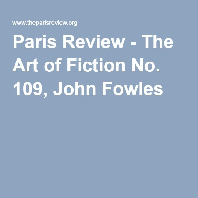 Paris Review - The Art of Fiction No. 109, John Fowles