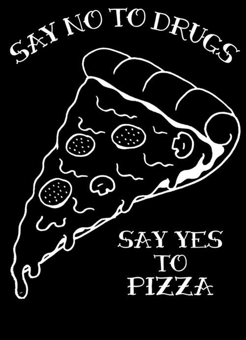 het is wel een leuke tekst vooral omdat ik van pizza houd en drugs slecht voor je is en pizza niet