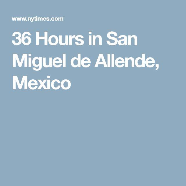 36 Hours in San Miguel de Allende, Mexico