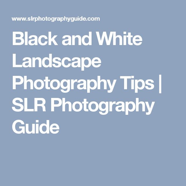 Black and White Landscape Photography Tips | SLR Photography Guide