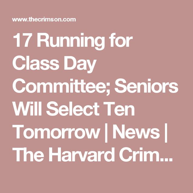 17 Running for Class Day Committee; Seniors Will Select Ten Tomorrow |              News |          The Harvard Crimson