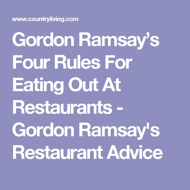 Gordon Ramsay's Four Rules For Eating Out At Restaurants - Gordon Ramsay's Restaurant Advice