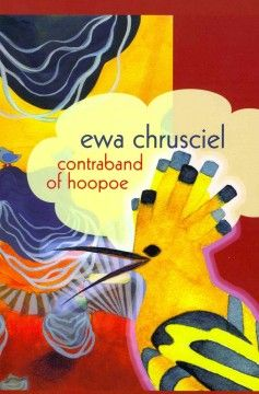 Contraband of hoopoe (Poetry) / Ewa Chrusciel  http://encore.greenvillelibrary.org/iii/encore/record/C__Rb1381662
