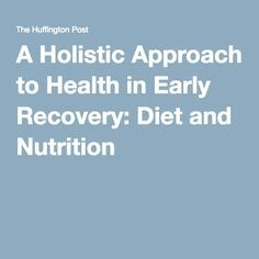 A Holistic Approach to Health in Early Recovery: Diet and Nutrition
