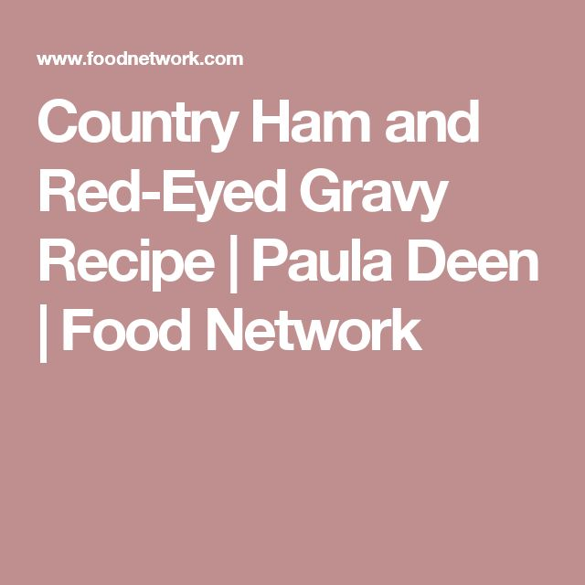 Country Ham and Red-Eyed Gravy Recipe | Paula Deen | Food Network