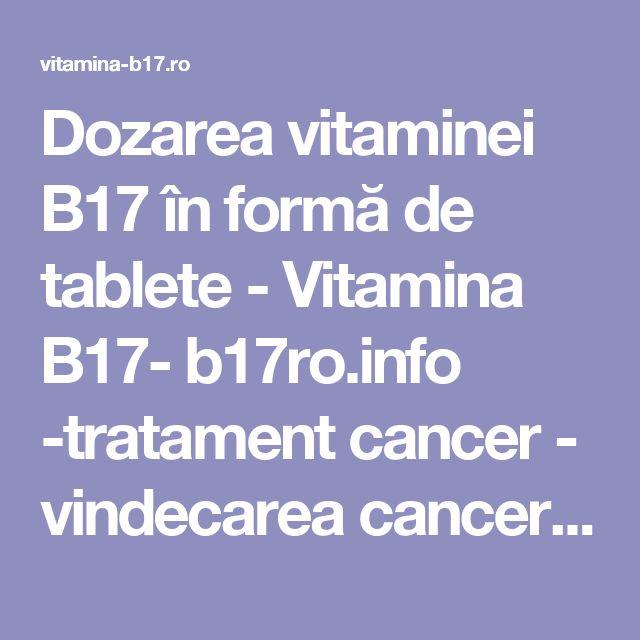 Dozarea vitaminei B17 în formă de tablete - Vitamina B17- b17ro.info -tratament cancer - vindecarea cancerului - B17 - Vitamina B17 - Laetrile - Amigdalina