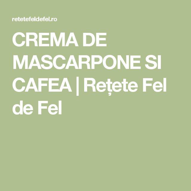 CREMA DE MASCARPONE SI CAFEA | Rețete Fel de Fel