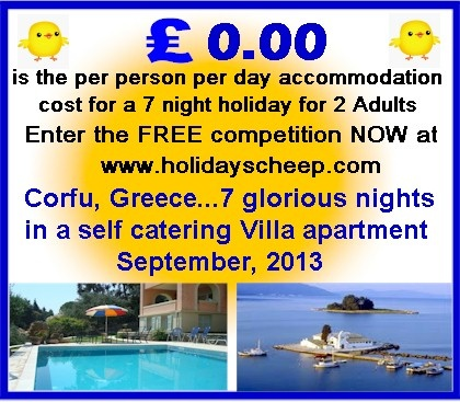 Holidays Cheep is sponsoring seven free nights in a luxury self catering villa apartment in one of the most exclusive areas of Corfu, one Greece's most prized island. There is so much to enjoy on the island from amazing beaches, water sports, excellent Greek Tavernas to the rich culture and history of Corfu Town. There is something for everyone. Enter NOW its FREE.  http://www.holidayscheep.com/index.php/corfu-greece-free-holiday-how-to-enter