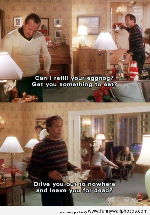 Christmas Vacation -- my family's favorite quote (of many)!
