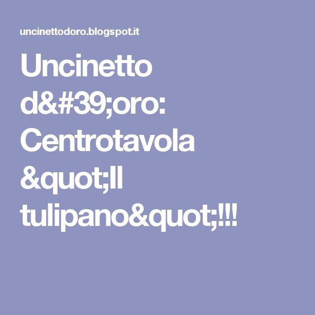 """Uncinetto d'oro: Centrotavola """"Il tulipano""""!!!"""