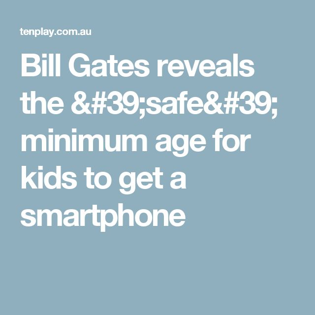 Bill Gates reveals the 'safe' minimum age for kids to get a smartphone