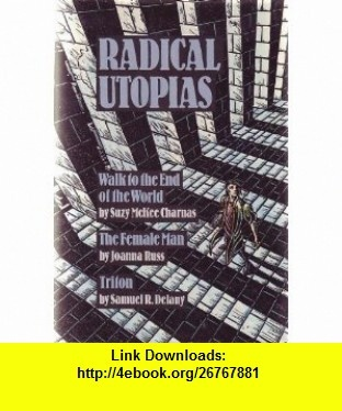 Walk to the End of the World (Radical Utopias) Suzy McKee Charnas, Joanna Russ, Samuel R. Delany ,   ,  , ASIN: B002GIC05C , tutorials , pdf , ebook , torrent , downloads , rapidshare , filesonic , hotfile , megaupload , fileserve