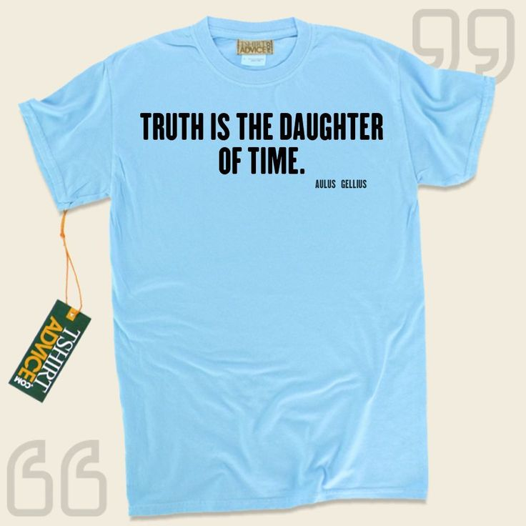 Truth is the daughter of time.-Aulus Gellius This excellent  reference top  will not go out of style. We provide you with memorable  quotation tees ,  words of wisdom tops ,  attitude tops , as well as  literature shirts  in respect of great authors, playwrights, creative thinkers, and... - http://www.tshirtadvice.com/aulus-gellius-t-shirts-truth-is-the-success-power-tshirts/