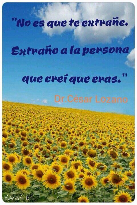"""""""No es que te extrañe. Extraño a la persona que creí que eras."""" ~ Dr. Cesar Lozano"""