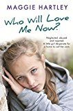 Who Will Love Me Now?: Neglected unloved and rejected. A little girl desperate for a home to call her own. by Maggie Hartley (Author) #Kindle US #NewRelease #Parenting #Relationships #eBook #ad