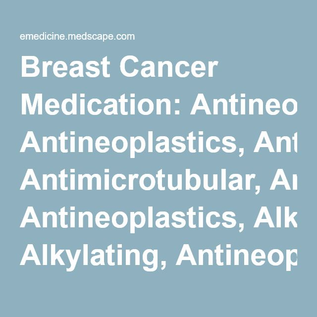Breast Cancer Medication: Antineoplastics, Antimicrotubular, Antineoplastics, Alkylating, Antineoplastics, Anthracycline, Antineoplastics, Antimetabolite, Antineoplastics, Vinca Alkaloid, Monoclonal Antibodies, Tyrosine Kinase Inhibitors, Aromatase Inhibitors, CDK Inhibitor, Calcium Metabolism Modifiers, Antineoplastics, Estrogen Receptor Antagonist
