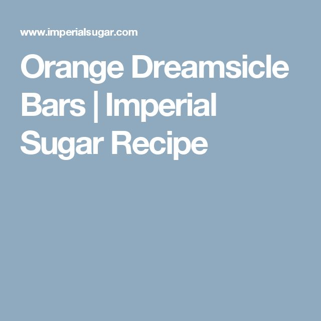Orange Dreamsicle Bars | Imperial Sugar Recipe