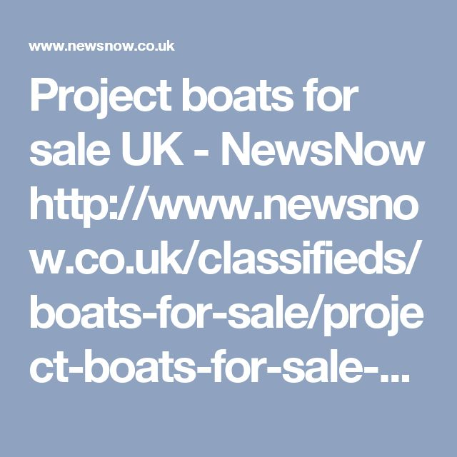 Project boats for sale UK - NewsNow http://www.newsnow.co.uk/classifieds/boats-for-sale/project-boats-for-sale-uk.html