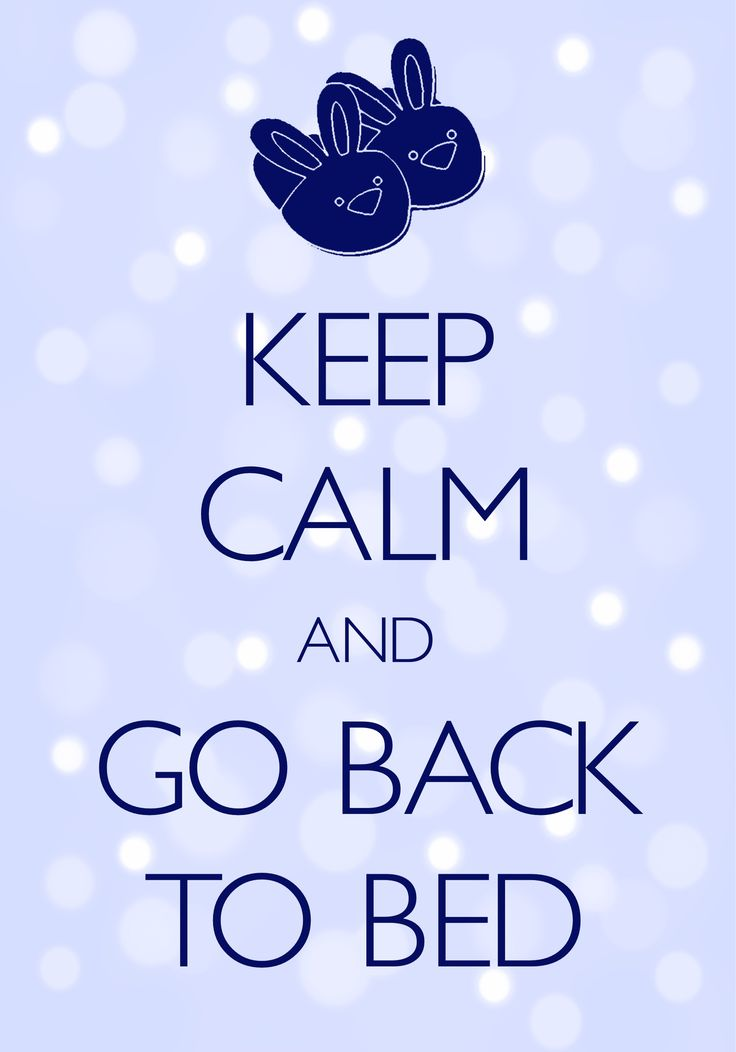 keep calm and go back to bed / created with Keep Calm and Carry On for iOS #keepcalm #bunnyslippers