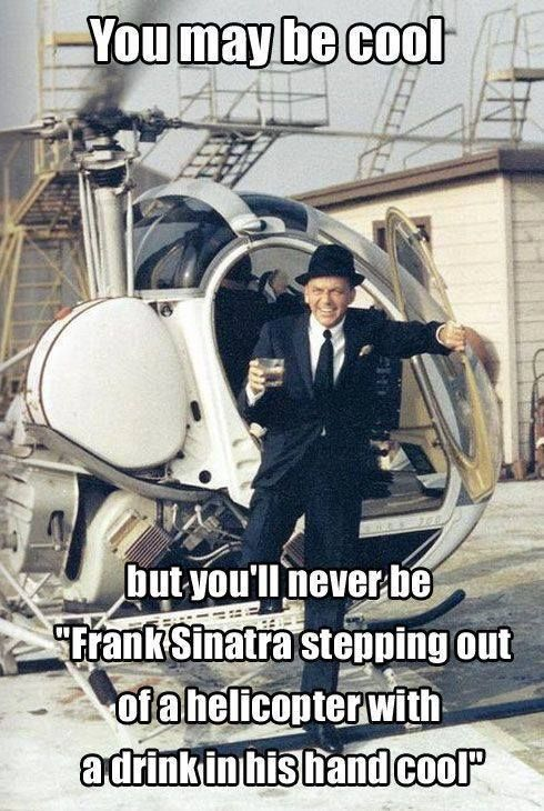 """You Might Wanna Sit Down For This: You May Be Cool... But You'll Never Be """"Frank Sinatra"""