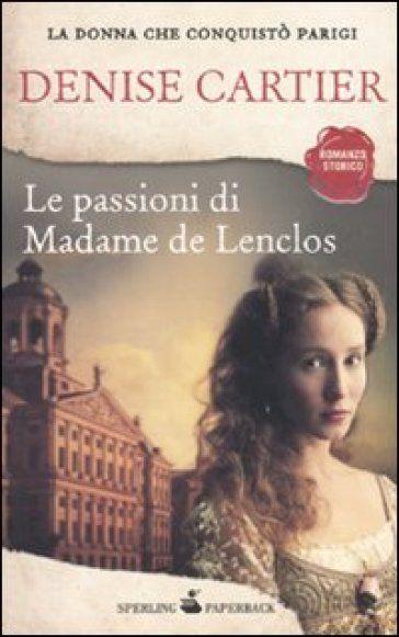 Le passioni di Madame de Lenclos - Denise Cartier