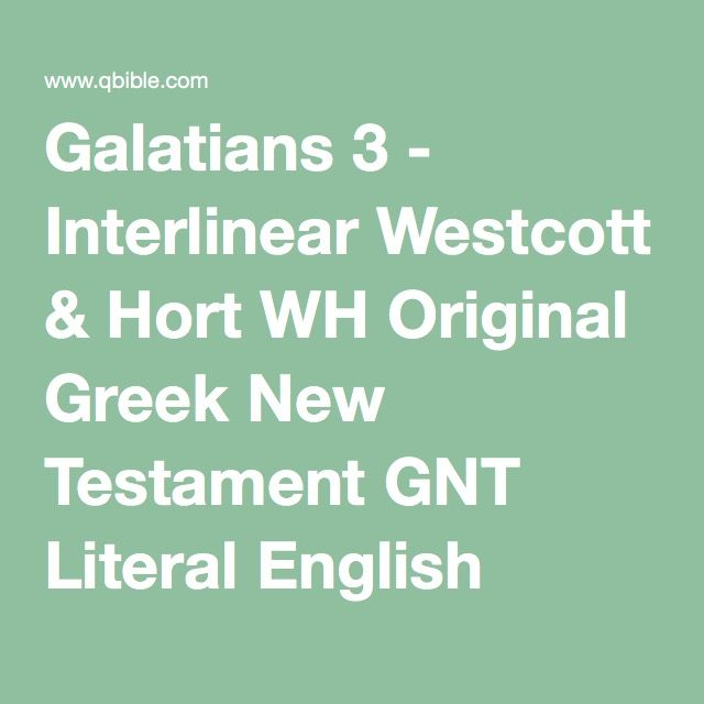 Galatians 3 - Interlinear Westcott & Hort WH Original Greek New Testament GNT Literal English Translation Strong's Concordance Online Parallel Bible Study