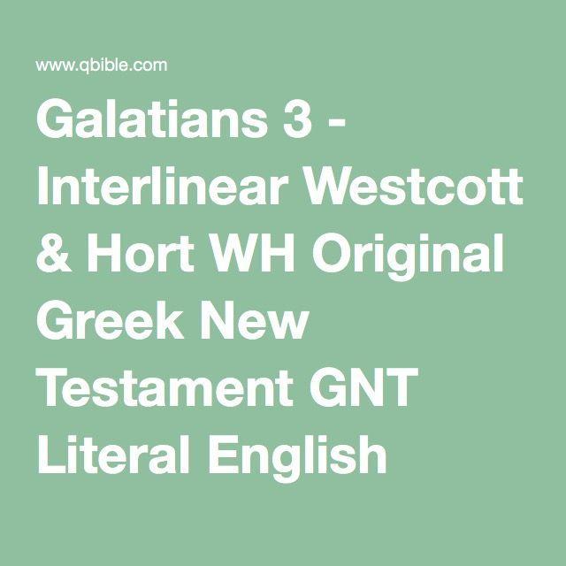 Galatians 3 - Interlinear Westcott & Hort WH Original Greek New Testament GNT Literal English Translation Strong's Concordance Online Parallel Bible Study