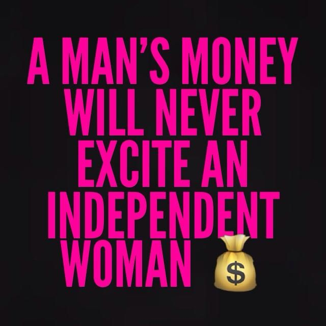 Quotes About An Independent Woman: A Man's Money Will Never Excite An Independent Woman
