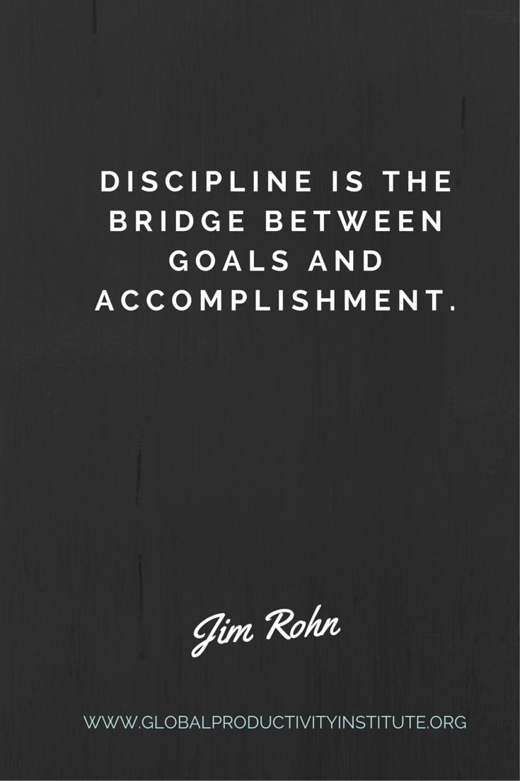 www.globalproductivityinstitute.org/ Discipline is the bridge between goals and accomplishment. Jim Rohn Goal Setting Quotes