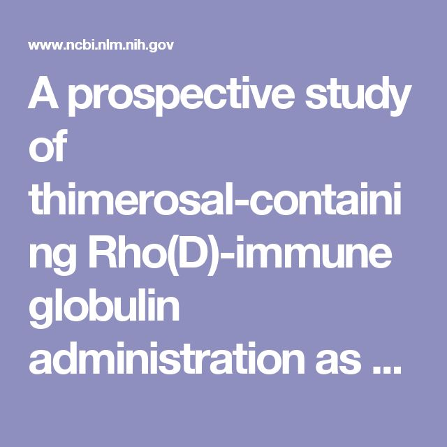 A prospective study of thimerosal-containing Rho(D)-immune globulin administration as a risk factor for autistic disorders. -…